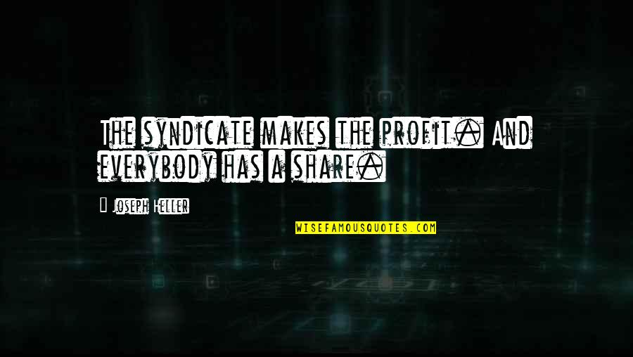 Robert G. Letourneau Quotes By Joseph Heller: The syndicate makes the profit. And everybody has