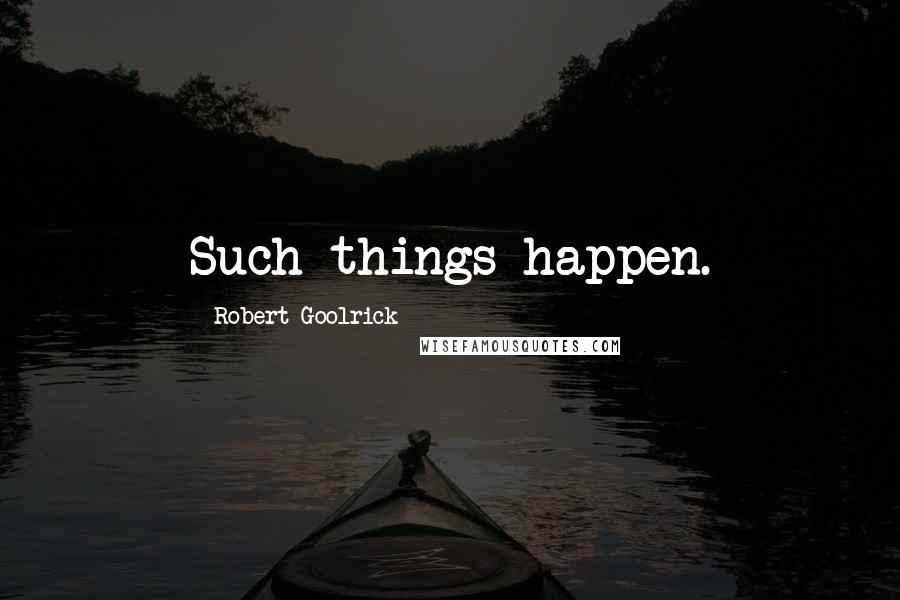 Robert Goolrick quotes: Such things happen.
