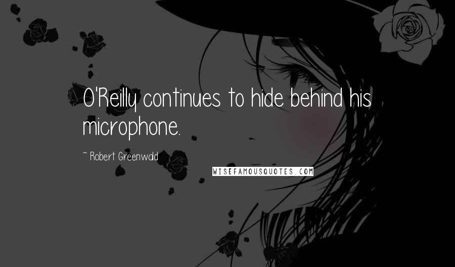 Robert Greenwald quotes: O'Reilly continues to hide behind his microphone.