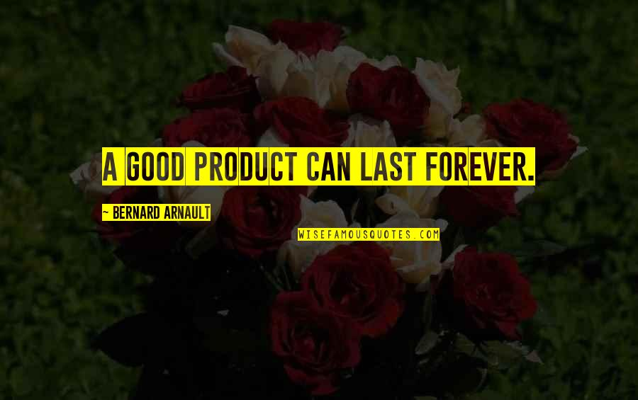Robert Guillaume Quotes By Bernard Arnault: A good product can last forever.