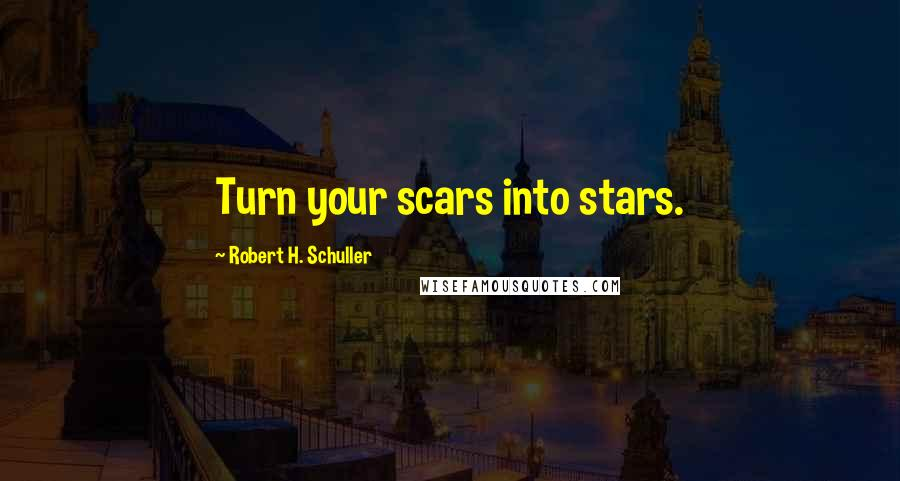 Robert H. Schuller quotes: Turn your scars into stars.