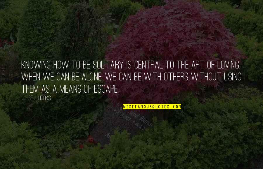 Robert Hayden Quotes By Bell Hooks: Knowing how to be solitary is central to