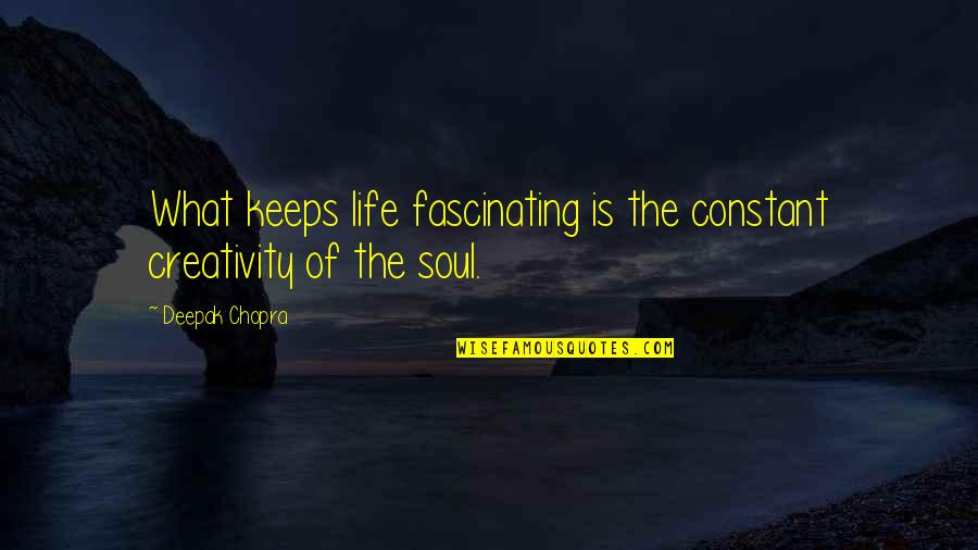 Robert Hayden Quotes By Deepak Chopra: What keeps life fascinating is the constant creativity