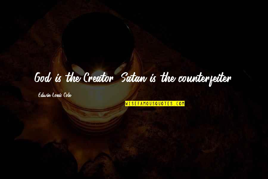 Robert Hayden Quotes By Edwin Louis Cole: God is the Creator; Satan is the counterfeiter.