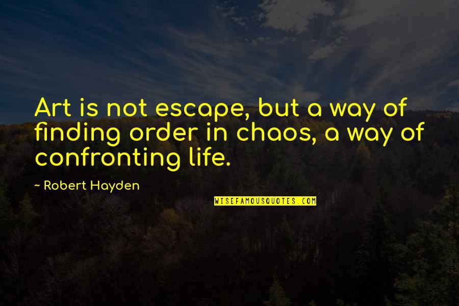 Robert Hayden Quotes By Robert Hayden: Art is not escape, but a way of