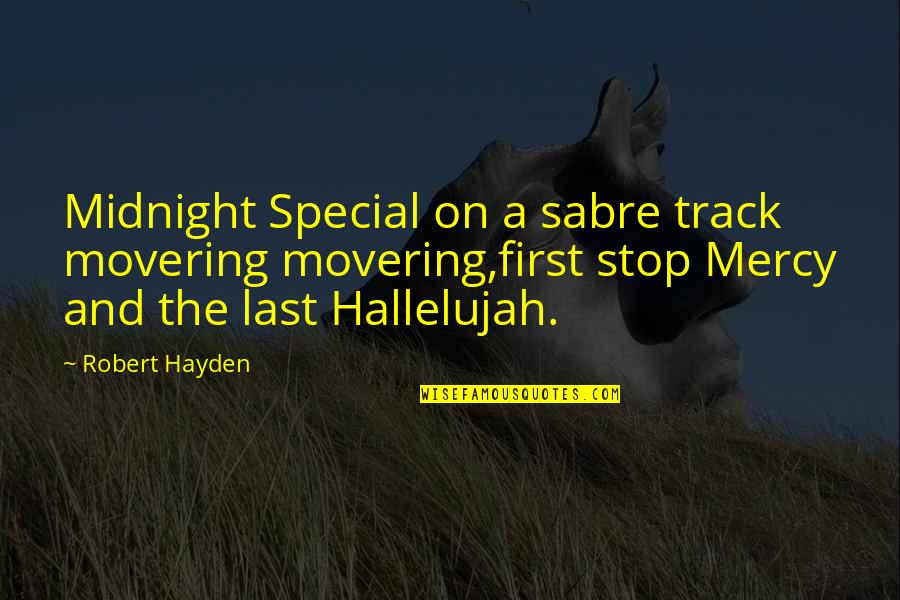 Robert Hayden Quotes By Robert Hayden: Midnight Special on a sabre track movering movering,first