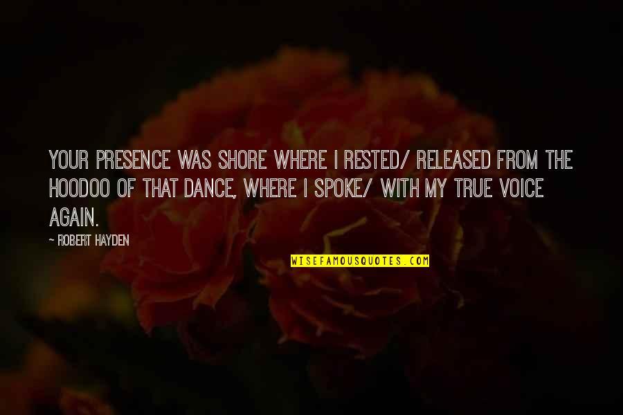 Robert Hayden Quotes By Robert Hayden: Your presence was shore where I rested/ released