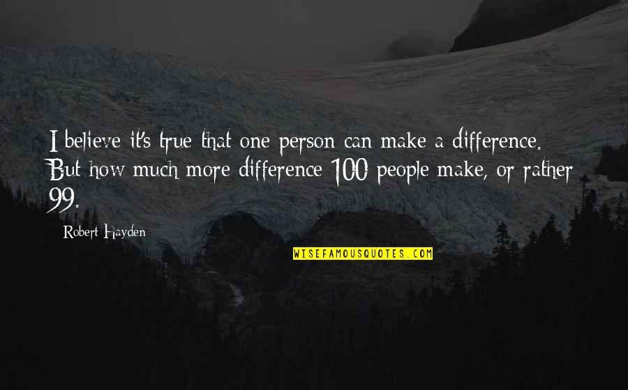 Robert Hayden Quotes By Robert Hayden: I believe it's true that one person can