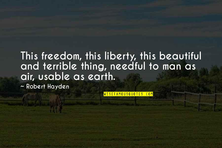 Robert Hayden Quotes By Robert Hayden: This freedom, this liberty, this beautiful and terrible