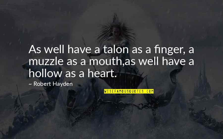 Robert Hayden Quotes By Robert Hayden: As well have a talon as a finger,