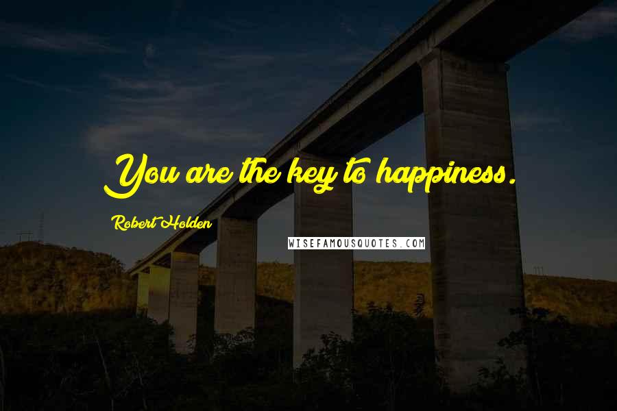 Robert Holden quotes: You are the key to happiness.