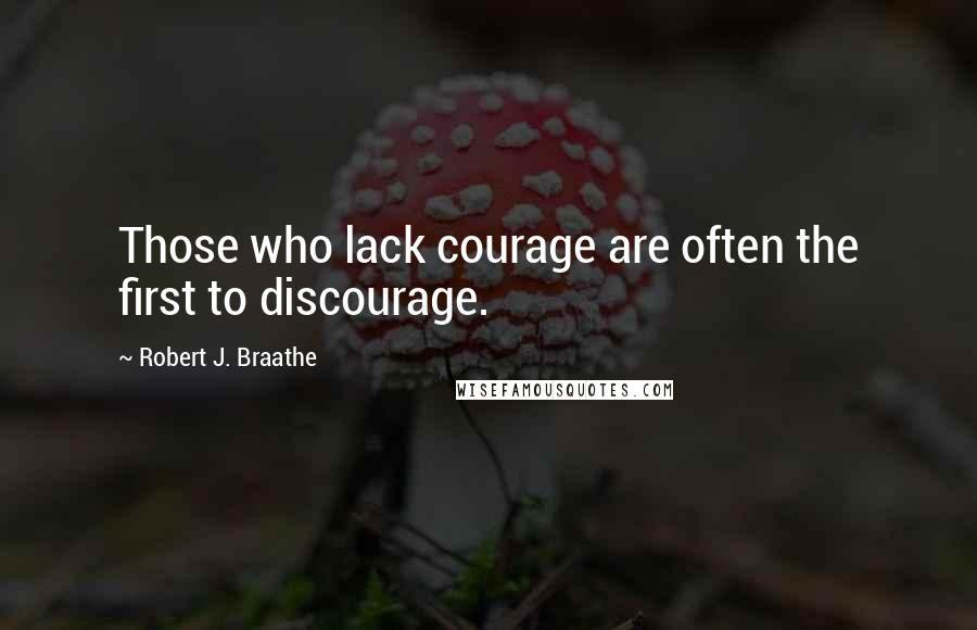 Robert J. Braathe quotes: Those who lack courage are often the first to discourage.