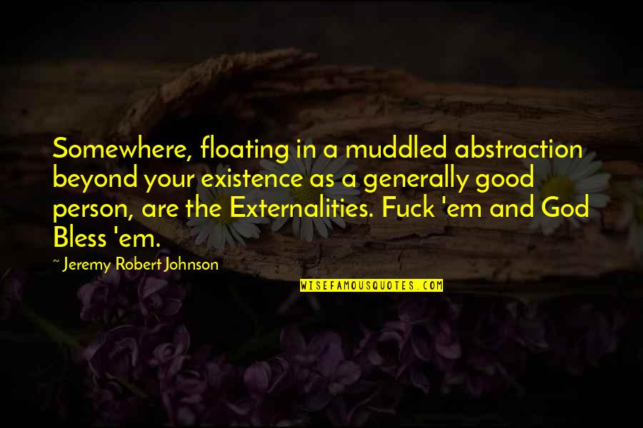 Robert Johnson Quotes By Jeremy Robert Johnson: Somewhere, floating in a muddled abstraction beyond your