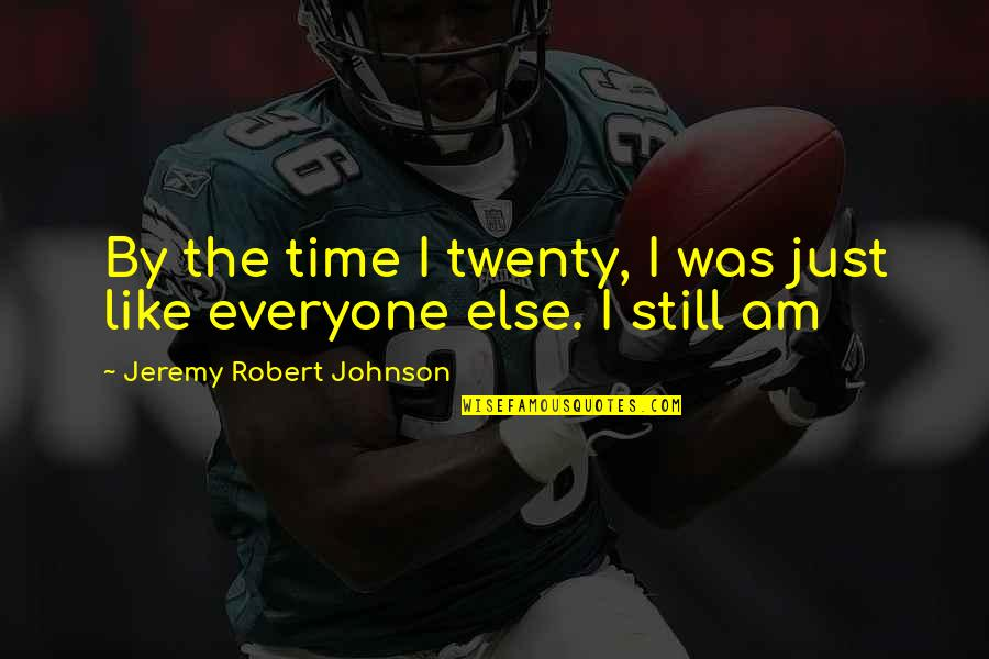 Robert Johnson Quotes By Jeremy Robert Johnson: By the time I twenty, I was just