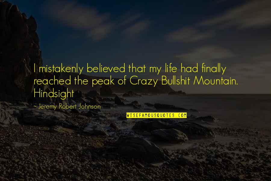 Robert Johnson Quotes By Jeremy Robert Johnson: I mistakenly believed that my life had finally