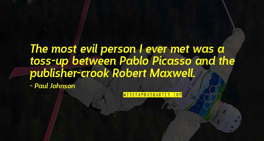 Robert Johnson Quotes By Paul Johnson: The most evil person I ever met was
