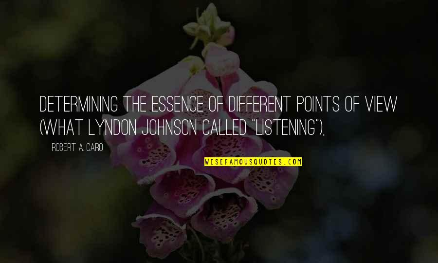 Robert Johnson Quotes By Robert A. Caro: Determining the essence of different points of view