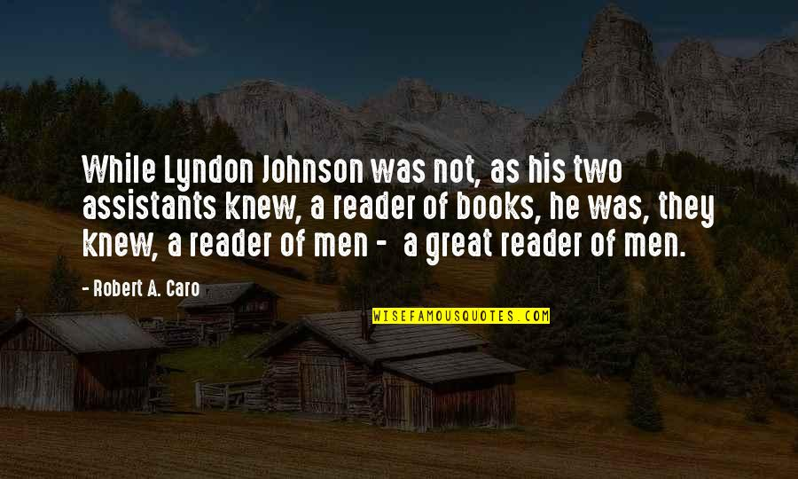 Robert Johnson Quotes By Robert A. Caro: While Lyndon Johnson was not, as his two