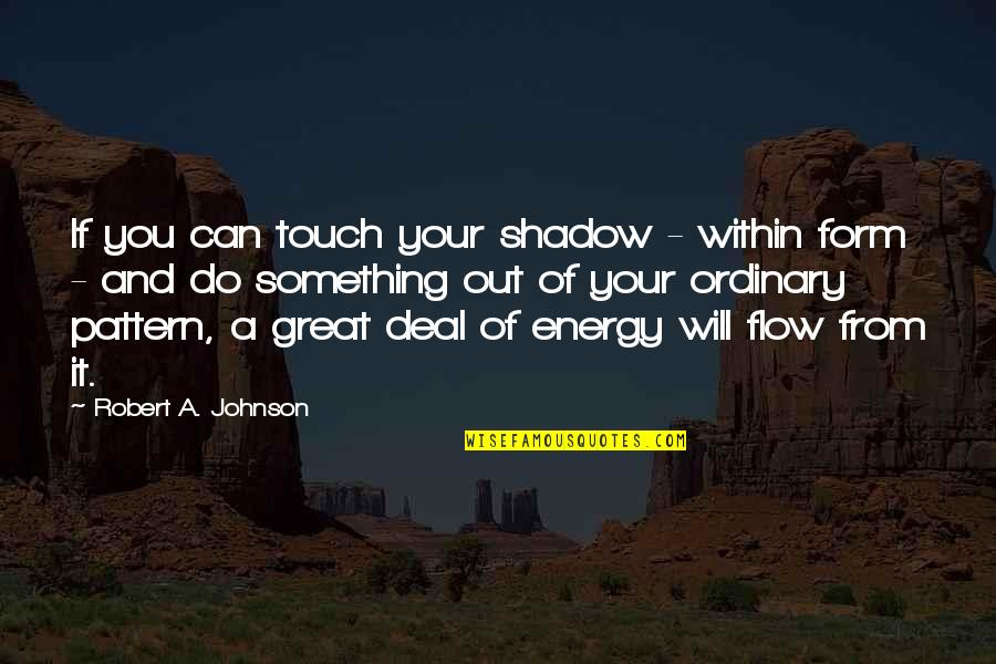 Robert Johnson Quotes By Robert A. Johnson: If you can touch your shadow - within