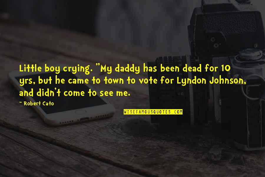 "Robert Johnson Quotes By Robert Cato: Little boy crying. ""My daddy has been dead"