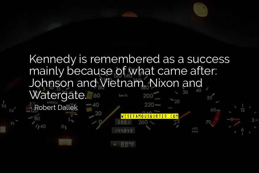 Robert Johnson Quotes By Robert Dallek: Kennedy is remembered as a success mainly because