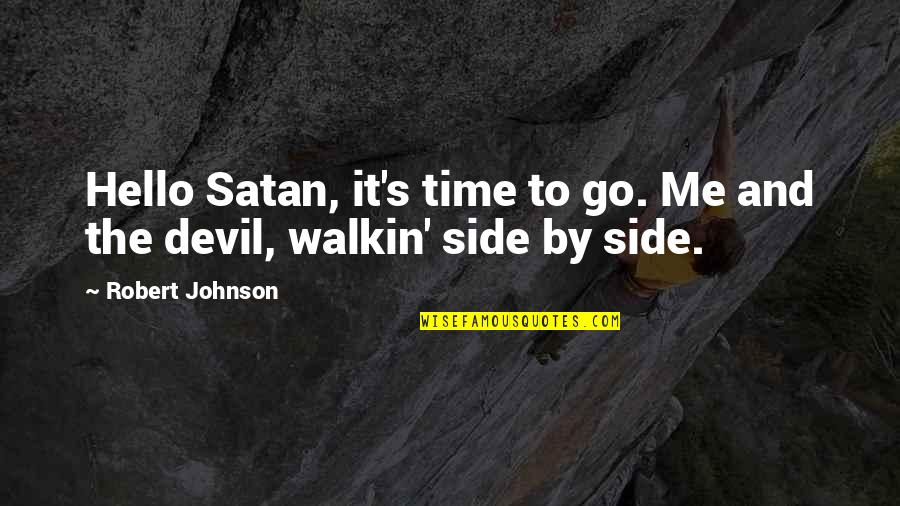Robert Johnson Quotes By Robert Johnson: Hello Satan, it's time to go. Me and