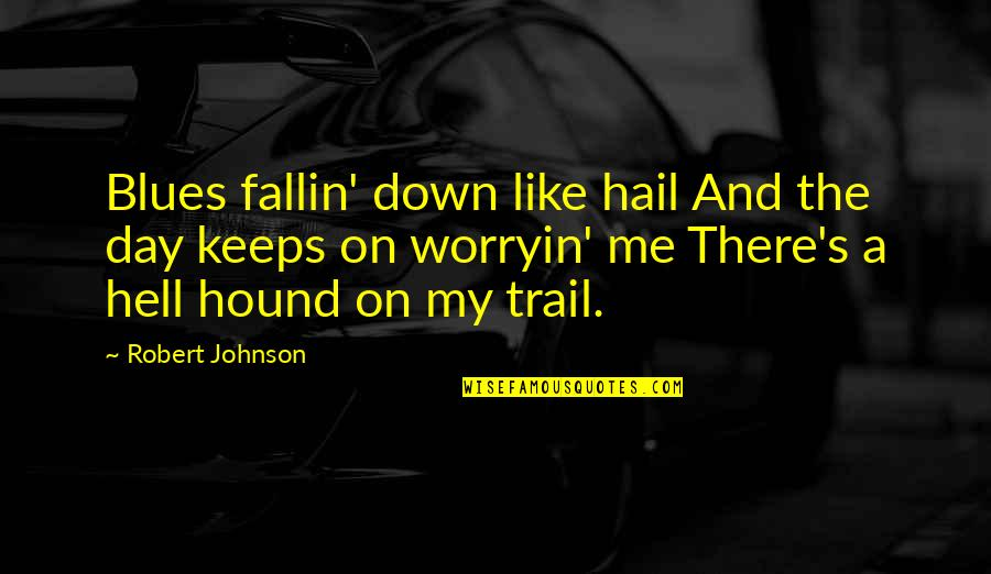 Robert Johnson Quotes By Robert Johnson: Blues fallin' down like hail And the day