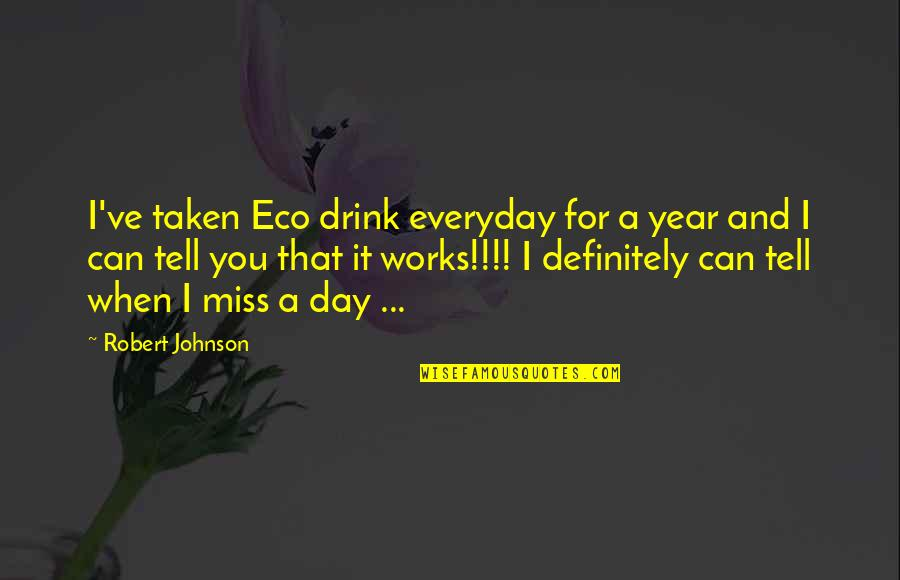 Robert Johnson Quotes By Robert Johnson: I've taken Eco drink everyday for a year