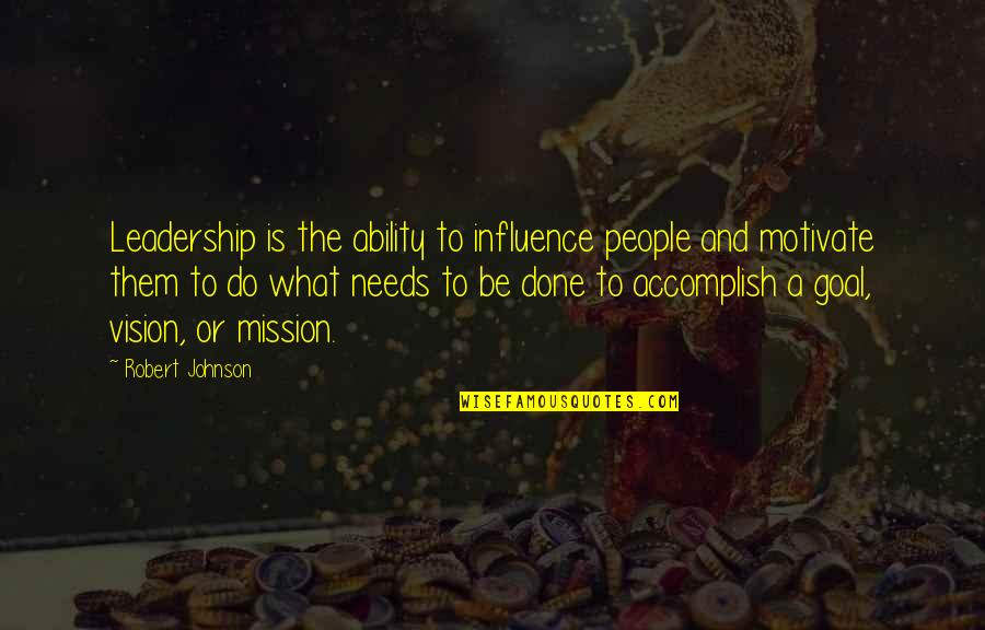 Robert Johnson Quotes By Robert Johnson: Leadership is the ability to influence people and