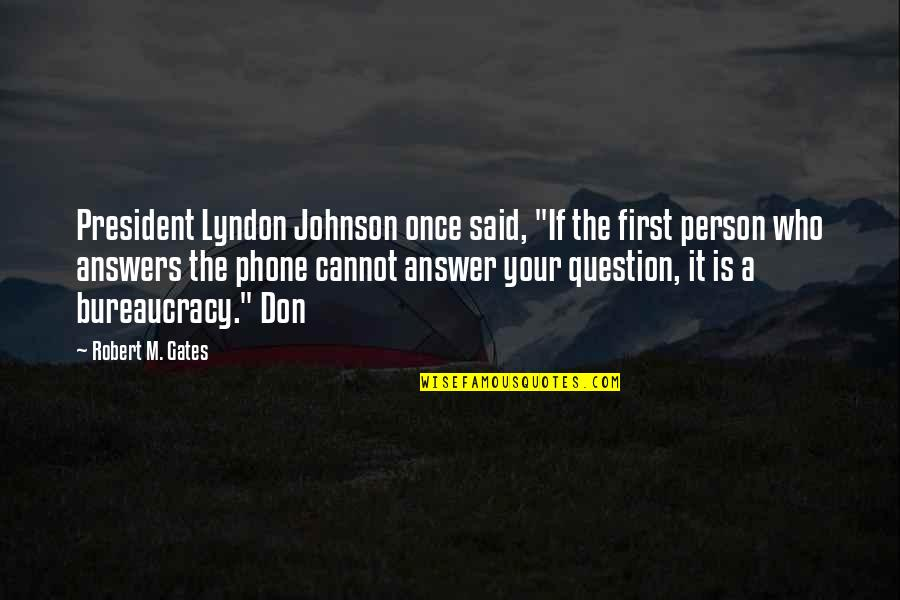 "Robert Johnson Quotes By Robert M. Gates: President Lyndon Johnson once said, ""If the first"