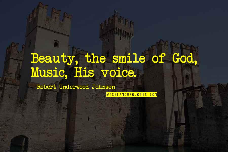 Robert Johnson Quotes By Robert Underwood Johnson: Beauty, the smile of God, Music, His voice.