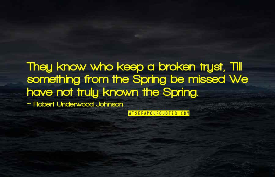 Robert Johnson Quotes By Robert Underwood Johnson: They know who keep a broken tryst, Till