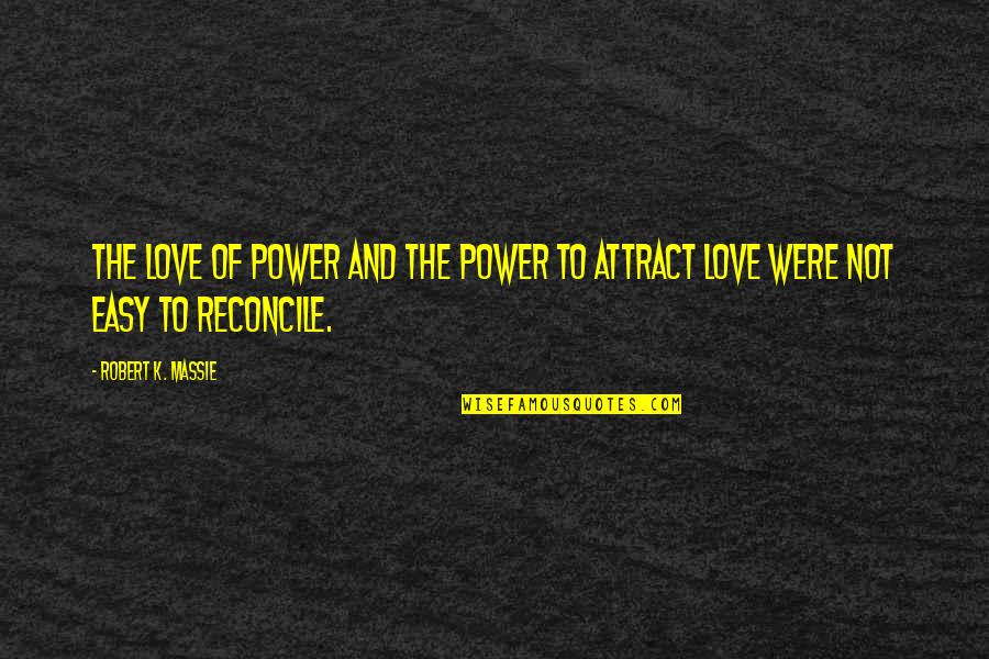Robert K Massie Quotes By Robert K. Massie: The love of power and the power to