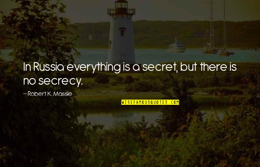 Robert K Massie Quotes By Robert K. Massie: In Russia everything is a secret, but there
