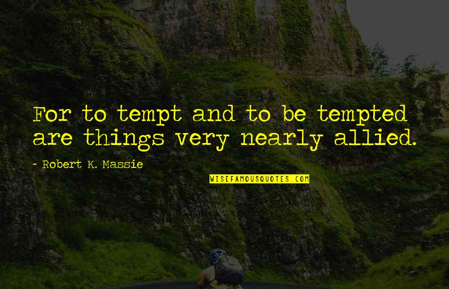 Robert K Massie Quotes By Robert K. Massie: For to tempt and to be tempted are