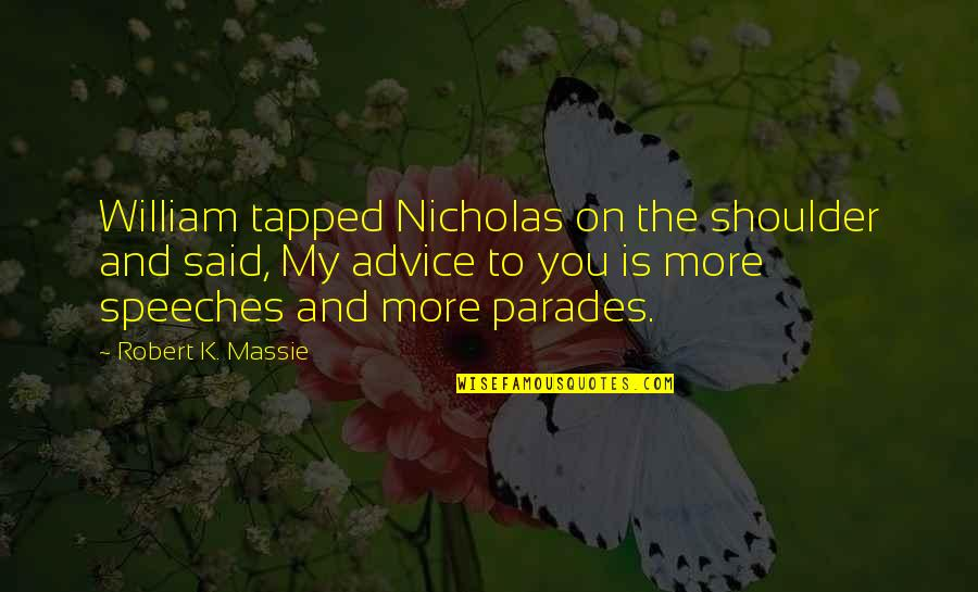 Robert K Massie Quotes By Robert K. Massie: William tapped Nicholas on the shoulder and said,