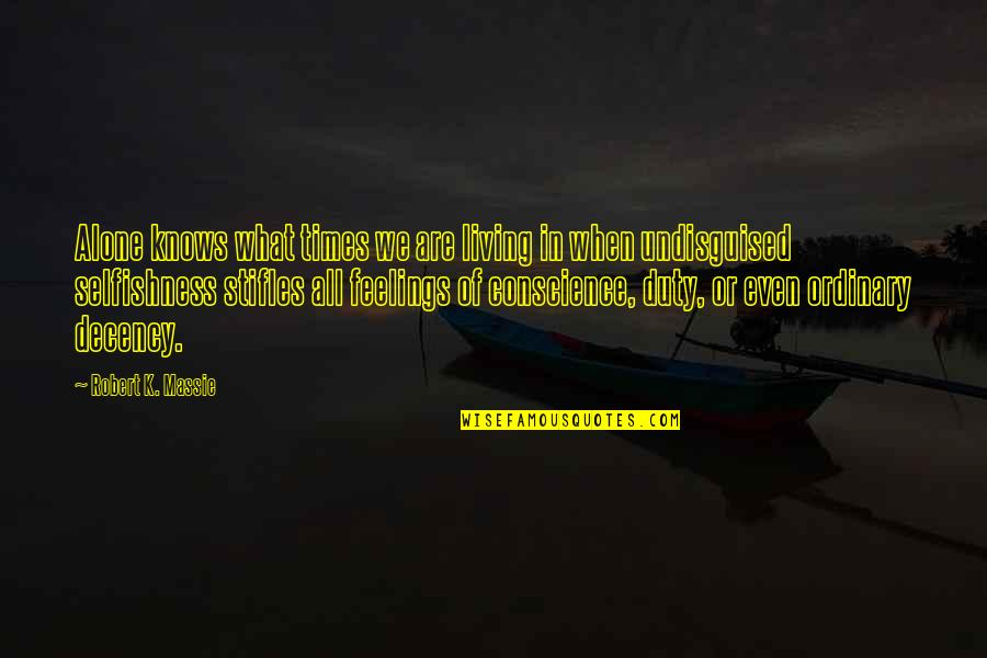 Robert K Massie Quotes By Robert K. Massie: Alone knows what times we are living in