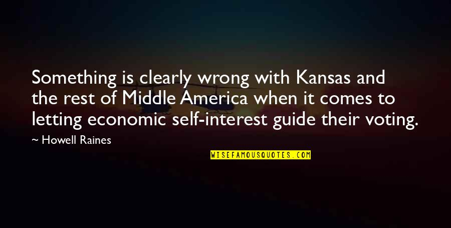 Robert Krulwich Quotes By Howell Raines: Something is clearly wrong with Kansas and the
