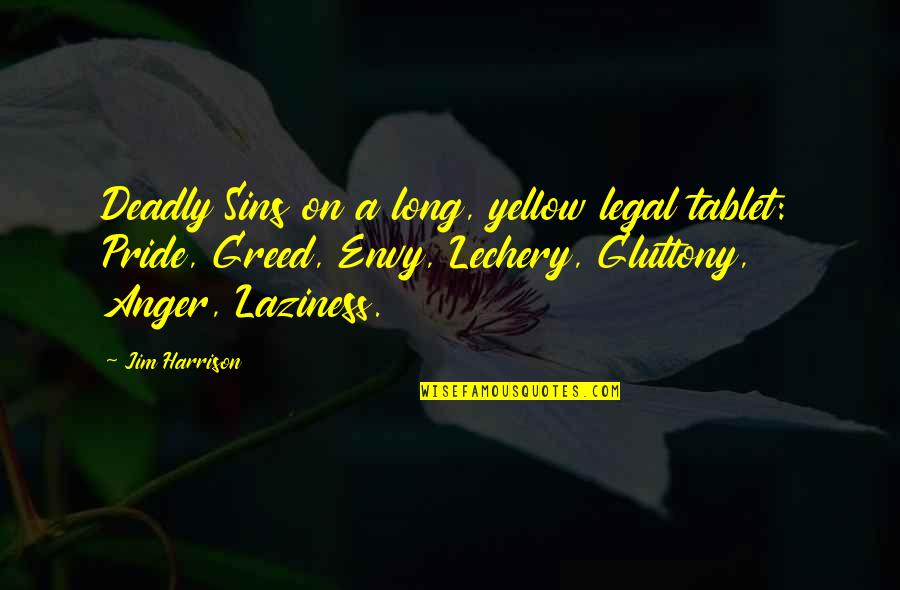 Robert Krulwich Quotes By Jim Harrison: Deadly Sins on a long, yellow legal tablet: