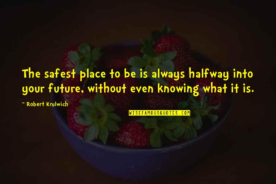 Robert Krulwich Quotes By Robert Krulwich: The safest place to be is always halfway