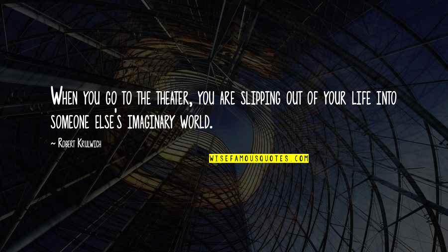 Robert Krulwich Quotes By Robert Krulwich: When you go to the theater, you are