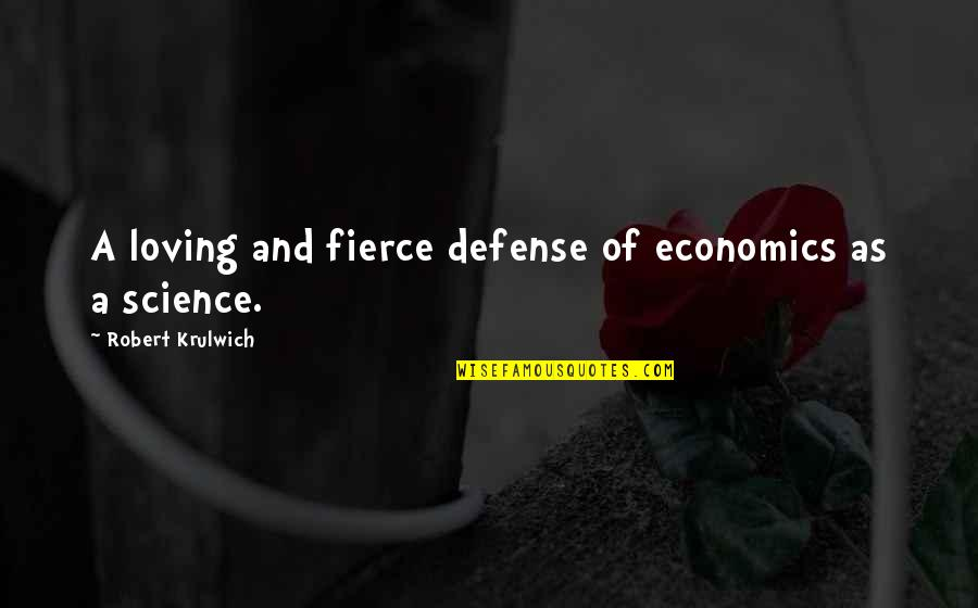 Robert Krulwich Quotes By Robert Krulwich: A loving and fierce defense of economics as