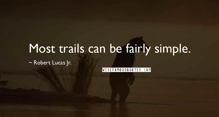 Robert Lucas Jr. quotes: Most trails can be fairly simple.
