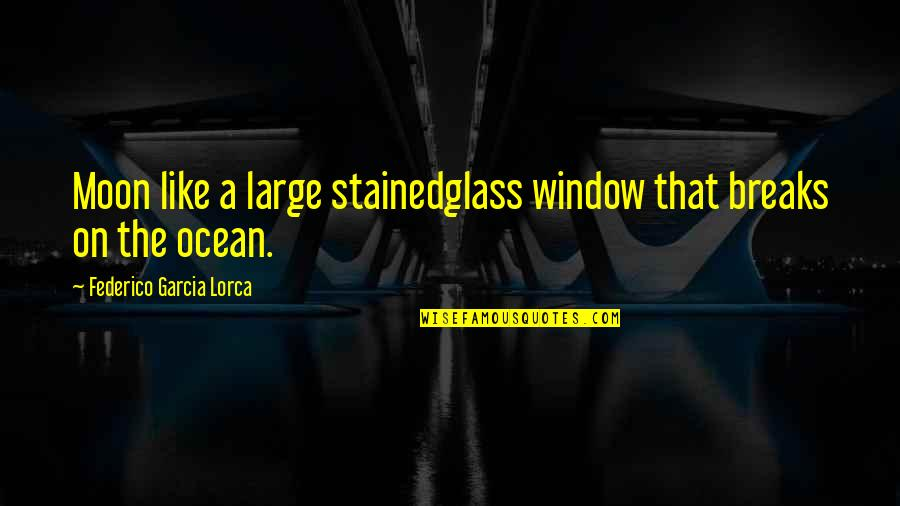 Robert Macfarlane Quotes By Federico Garcia Lorca: Moon like a large stainedglass window that breaks
