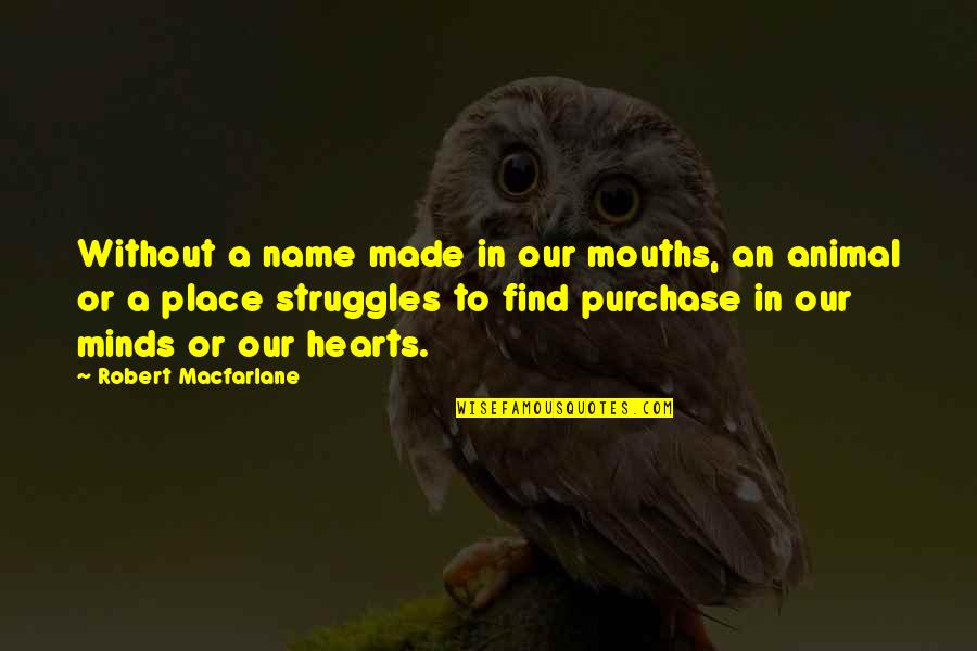 Robert Macfarlane Quotes By Robert Macfarlane: Without a name made in our mouths, an