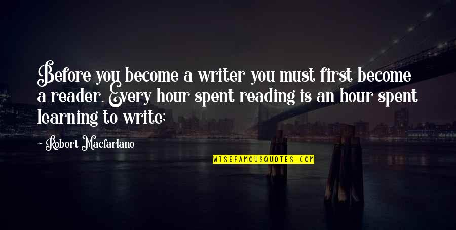 Robert Macfarlane Quotes By Robert Macfarlane: Before you become a writer you must first