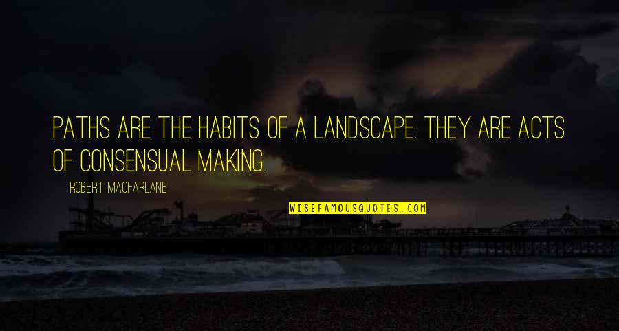 Robert Macfarlane Quotes By Robert Macfarlane: Paths are the habits of a landscape. They