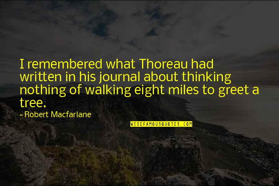 Robert Macfarlane Quotes By Robert Macfarlane: I remembered what Thoreau had written in his