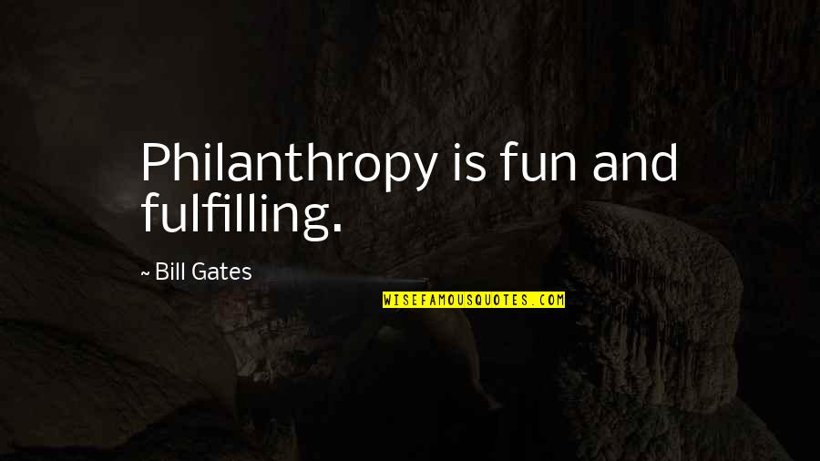Robert Mallet Quotes By Bill Gates: Philanthropy is fun and fulfilling.