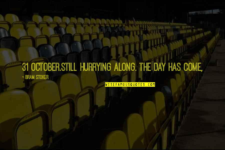 Robert Mallet Quotes By Bram Stoker: 31 October.Still hurrying along. The day has come,